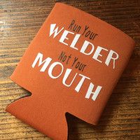 Run Your Welder Not Your Mouth Beverage Insulator