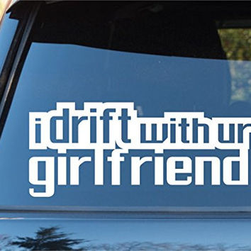 I Drift With Your Girlfriend Car Window Windshield Lettering Decal Sticker De...