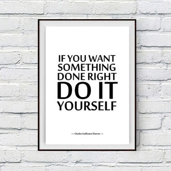 Good Morning Quote, Uplifting Quote, Motivational Words, If you want something done right, do it yourself, Charles-Guillaume Étienne Quote