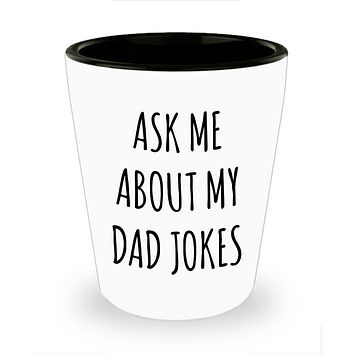 Ask Me About My Dad Jokes New Dad Gift Idea Funny Father's Day Ceramic Shot Glass