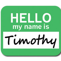 Timothy Hello My Name Is Mouse Pad