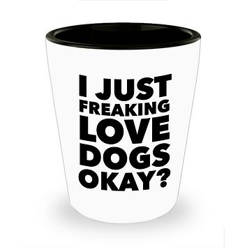 Shot Glass Dog  - I Just Freaking Love Dogs Okay? Funny Dog Mom Ceramic Shot Glasses With Dogs