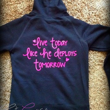 Military hoodie. live today like he deploys tomorrow. usmc navy army usaf wife girlfriend