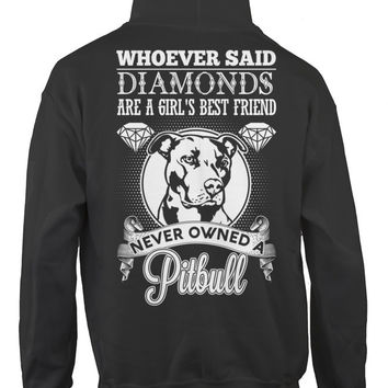 Pitbull Collection- Whoever said diamonds are a girl best friend never owned a pitbull - Unisex Hoodie - SSID2016