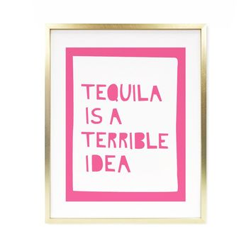 Tequila is Terrible art print - New!