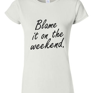 Blame it On the WEEKEND Trending 2016 T-shirt Great Fun Style Ladies Unisex T Shirt Beach Tee Weekend breakout t shirt