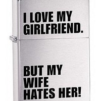 Zippo I Love My Girlfriend BUT MY WIFE HATES HER Fun Brushed Chrome Lighter