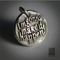 I am gonna.. (102) Inspirational Custom Quotes on Solid Pure Silver Pendant, Personalized Necklace, Cell Phone Charm