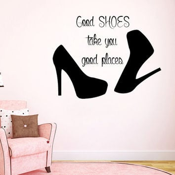 Wall Decal Quote Good Shoes Take You Good Places Fashion Vinyl Stickers Beauty Salon Decal Mural Home Interior Design Girls Room Decor KI160