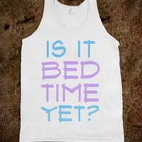 Is It Bed Time Yet? - Tees 4 Me