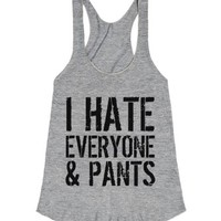 I Hate Everyone and Pants Racerback Tank ID101120-T-Shirt