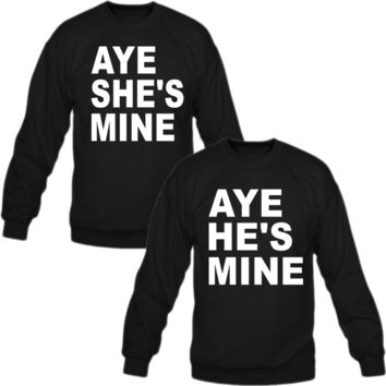 AYE HE'S MINE AYE SHE'S MINE Love couple sweatshirt