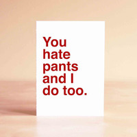 Funny Valentine Card - Best Friend Valentine's Day Card - Funny Card - You hate pants and I do too.