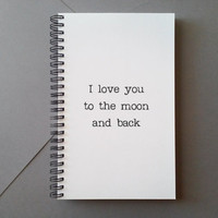 I love you to the moon and back, Journal, diary, spiral notebook, sketchbook, white bound journal, quote, gift writers, wire bound journal