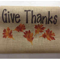 "Burlap Table Runner 12"", 14"" & 15"" wide with FINISHED edges and Give Thanks and leaf pattern on each end"