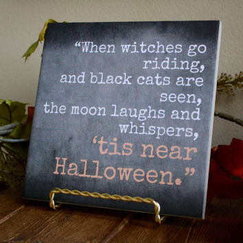 When Witches Go Riding...Tis Near Halloween quote tile. Perfect Fall Halloween Decor.