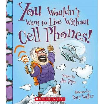 You Wouldn't Want to Live Without Cell Phones (You Wouldn't Want to Live Without...)