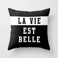 La vie est belle Throw Pillow by Deadly Designer