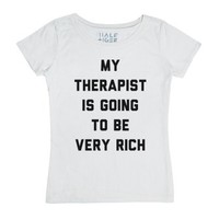 My Therapist is Going to be Very Rich-Female White T-Shirt