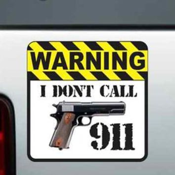 I Dont Call 911 Warning Vinyl Bumper Sticker Decal 1911 Gun NRA Pistol .45 Cal