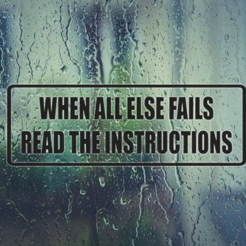 When all else fails read the instructions Vinyl Decal (Permanent Sticker)
