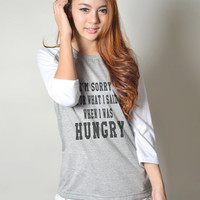 Im Sorry for What I Said When I was Hungry Baseball Raglan TShirt 3/4 Long Sleeve Women Tshirts