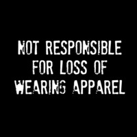 Not Responsible For Loss Of Wearing Apparel