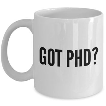 Phd Gifts Idea- Phd Graduation Gifts- Phd Mug- Phd Comics Mug- Phd Graduation Gifts For Him- Phd Gifts For Her- Doctorate Gifts- Got PHD ?
