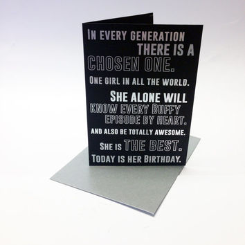 Buffy The Vampire Slayer inspired Chosen One birthday card, with the shows opening credits in silver foil. Fully customisable.