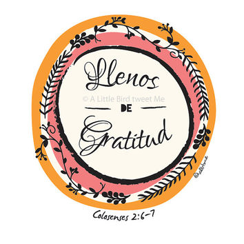 Llenos de Gratitud. Overflowing with Thankfulness. Colosenses 2:6-7. Colossians 2. English and Spanish Art.