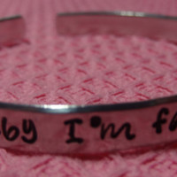 Baby I'm Fallin' For You (R5) Hand Stamped Metal Cuff Bracelet