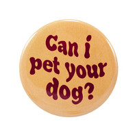 Can I Pet Your Dog?  | 2.25 inch pin back button