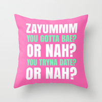 ZAYUMMM YOU GOTTA BAE? OR NAH? (Hot Pink) Throw Pillow by CreativeAngel