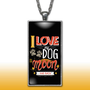 Love My Dog Pendant Charm Necklace Love My Dog To The Moon and Back Lover Gift Custom Charm Necklace, Silver Plated Jewelry