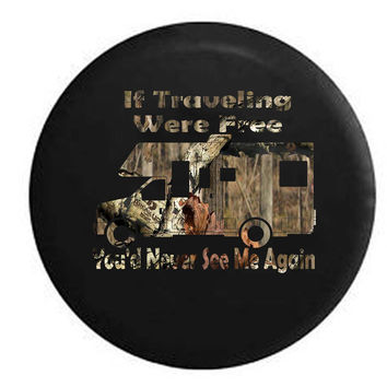 If Traveling Were Free You'd Never See Me Again Motorhome Camping Travel Vacation RV Camper Jeep Spare Tire Cover