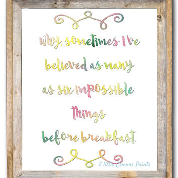 Alice in Wonderland Quote Six Impossible Things Before Breakfast Inspirational Quote Printable Nursery Teen Art Instant Download 11x14 8x10