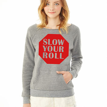 Slow Your Roll ladies sweatshirt