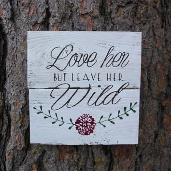 "Joyful Island Creations ""Love her but leave her wild"" wood signs, girl nursery sign, flower sign, shabby chic decor"