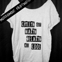 Chillin Out Maxin Relaxin All Cool Tshirt, Off The Shoulder, Over sized,   graphic tee, regular and plus size