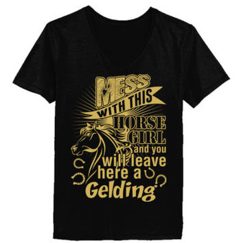 Mess With This Horse Girl And You Will Leave Here A Gelding - Ladies' V-Neck T-Shirt