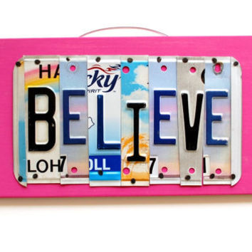 Believe, OOAK License Plate Art, unique Mother's Day present, inspirational, Anniversary Gift, Cancer Survivor, Beiber inspired