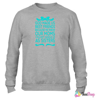 God Made Us Best Friends Because... Crewneck sweatshirtt