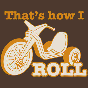 That's How I Roll Big Wheel  Printed Funny Graphic T Shirt Mens Shirts Ladies Shirts Kids T shirts Great Gift Holiday Shirt