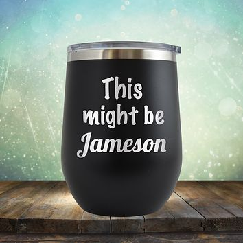 This Might Be Jameson - Stemless Wine Cup