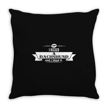 I Kissed A Dachshund And I Liked It Throw Pillow