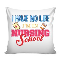 Student Nurse Graphic Pillow Cover I Have No Life Im In Nursing School