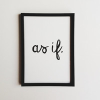 As If - clueless - 5x7 inked print
