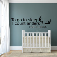 To go to sleep I count antlers not sheep nursery baby room wall decal quote