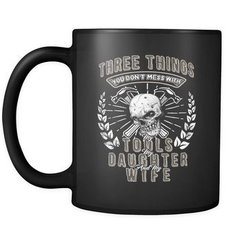Funny Fathers Tee Dont Mess With My Tools Daughter Wife 11oz Black Coffee Mugs