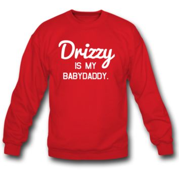 DRIZZY IS MY BABYDADDY crewneck sweatshirt